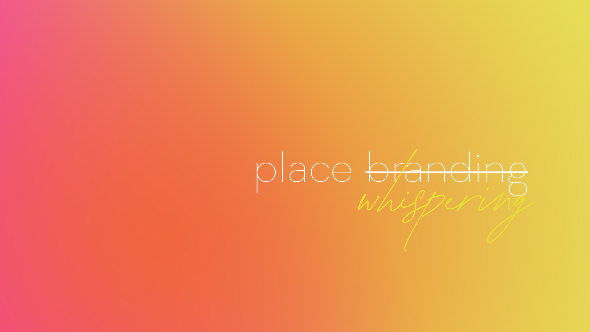 """Place branding is Place """"whispering""""..."""